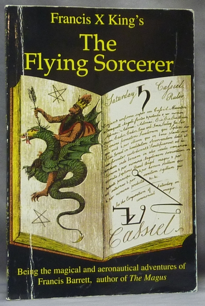 The Flying Sorcerer: Being the magical and aeronautical adventures of Francis Barrett, author of The Magus. Francis X. KING.