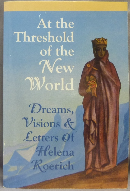 At the Threshold of the New World. Dreams, Visions & Letters of Helena Roerich. Helena ROERICH, Nicholas Roerich. Agni Yoga Society.