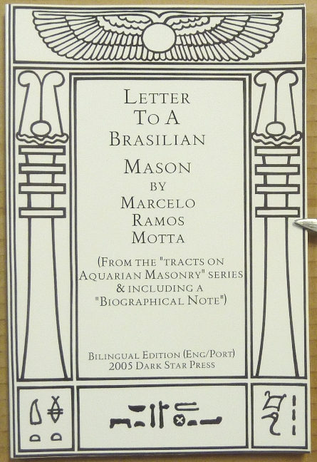 "Letter to a Brasilian Mason (From the ""Tracts on Brazilian Masonry"" series & including a ""Biographical Note""); Including Previously Unpublished Material. Marcelo Ramos Addendum MOTTA, Monicha D. Rocha, Aleister Crowley - related works, Monica."