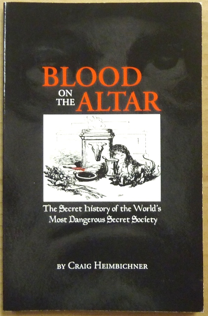 Blood on the Altar: The Secret History of the World's Most Dangerous Secret Society. Craig HEIMBICHNER, Aleister Crowley: related works.