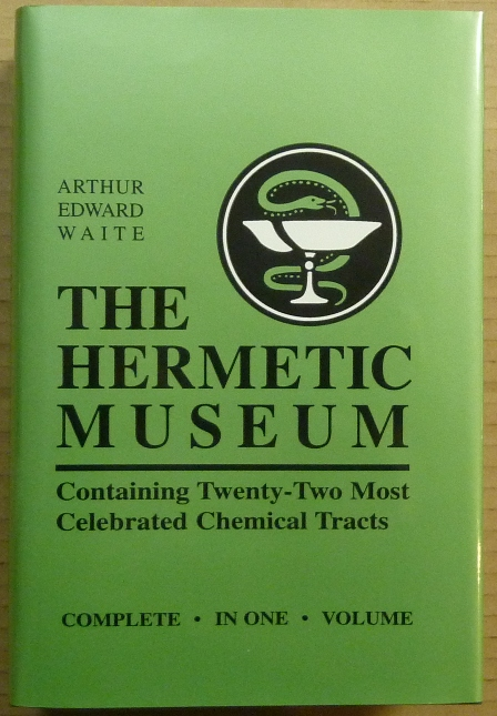 The Hermetic Museum; Containing Twenty-Two Most Celebrated Chemical Tracts. Complete in One Volume. Arthur Edward WAITE.