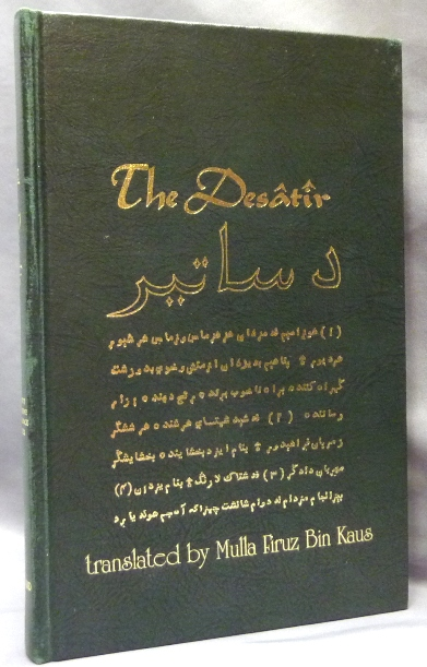 The Desâtîr, or the Sacred Writings of the Ancient Persian Prophets; Together with the Ancient Persian Version and Commentary of the Fifth Sasan; Secret Doctrine Reference Series. Mulla Firuz Bin KAUS.