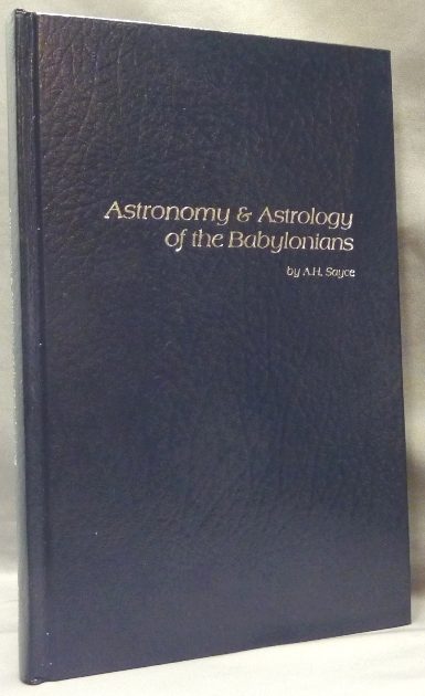 Astronomy and Astrology of the Babylonians: With Translations of the Tablets Relating to these Subjects. Babylonian Astrology, Rev. A. H. SAYCE, Archibald Henry Sayce.