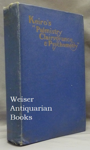 """Keiro's """"Palmistry Clairvoyance & Psychometry"""" combined with Sub-sections from ed. Heron-Allen's Practical Handbook of """"Cheir-os-ophy"""" and M.. Le Capitiaine C. S. D'Arpentigny's Famous French Manual """"The Science of the Hand"""". Introduction and Commentary on the Text and the Science of Cheirosophy and Palmistry, or, the Art of Recognizing the Tendencies of the Human Mind by the Observation of the Formation of the Hands, Whereby The Past, the Present, and the Future may all be Read, Known and Indicated by Ed. Heron-Allen etc. L. W. - DE LAURENCE, Lauron William de Laurence."""