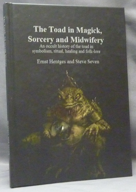 The Toad in Magick, Sorcery and Midwifery. Ernst. Steve Seven HENTGES.