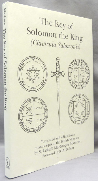 The Key of Solomon the King (Clavicula Salomonis). S. L. MACGREGOR MATHERS, R. A. Gilbert, translated and.
