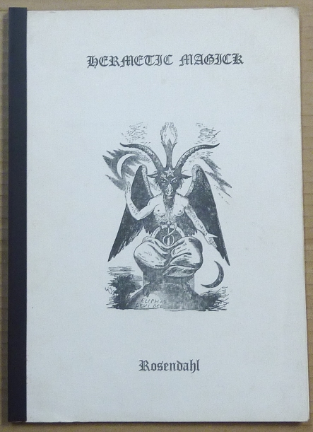 Hermetic Magick. A Window on the Rose Cross and Hermetic Tradition; Part 1 The Rose Cross and Hermetic Tradition. Part 2 History and Philosophy of Hermetic Magick. H. ROSENDAHL.