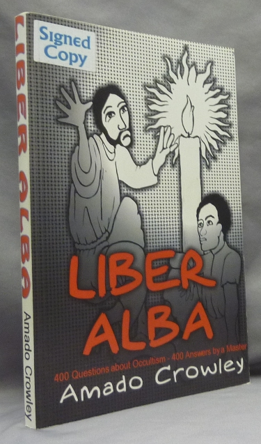 Liber Alba. The Questions Most Often Asked of an Occult Master over Fifty Years. Amado - SIGNED CROWLEY, Aleister Crowley - related works.
