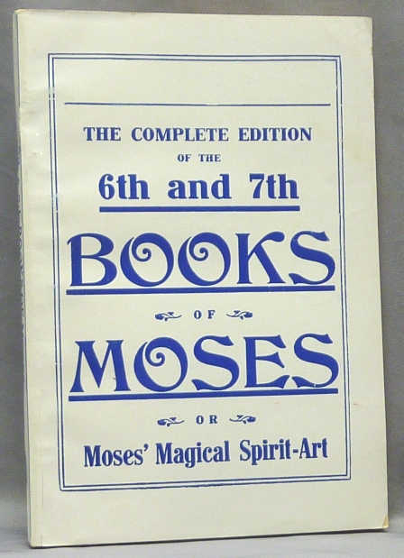 The Sixth and Seventh Books of Moses. Or Moses' Magical Spirit-Art, known as the Wonderful Arts of the Old Wise Hebrews, taken from the Mosaic Books of the Cabala and the Talmud, for the Good of Mankind. Translated from the German, Word for Word, according to Old Writings. With Numerous Engravings. ANONYMOUS.