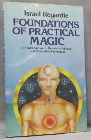 Foundations of Practical Magic. An Introduction to Qabalistic, Magical and Meditative Techniques. Israel REGARDIE.