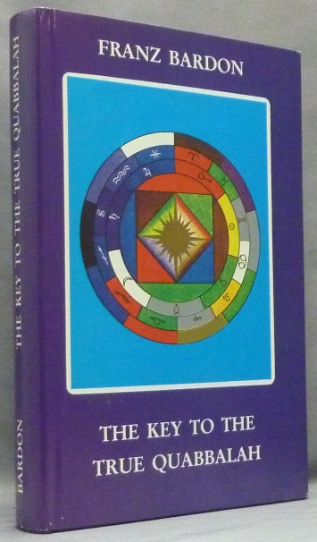 The Key to the True Quabbalah; The Quabbalist as a Sovereign in the Microcosm and the Macrocosm. Franz BARDON.