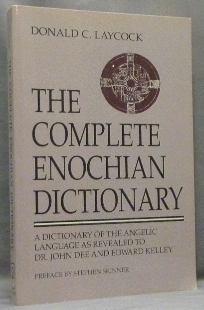 The Complete Enochian Dictionary. A Dictionary Of The Angelic Language, As Revealed to John Dee and Edward Kelly. John DEE, Donald C. Laycock, Stephen Skinner.