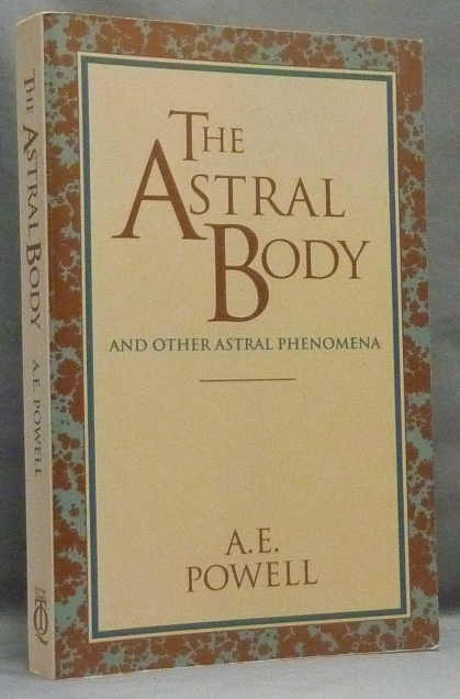 The Astral Body and other Astral Phenomena. Arthur E. POWELL.