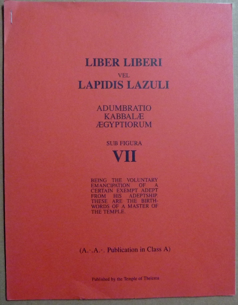 Liber Liberi Vel Lapidis Lazuli, Adumbratio Kabbalæ Aegyptiorum Sub Figura VII; Being the Voluntary Emancipation of a Certain Exempt Adept From his Adeptship. These are the Birth-words of a Master of the Temple. Aleister CROWLEY, The Grand Præmonstrator, James A. Eshelman.