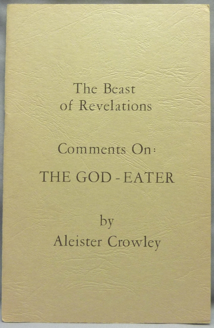 The Beast of Revelations. Comments On: The God-Eater. Aleister CROWLEY.