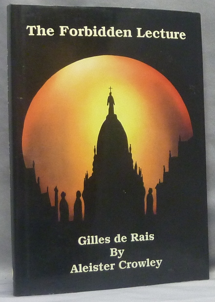 The Forbidden Lecture: Gilles de Rais [ The Banned Lecture ]. Aleister CROWLEY, Keith Richmond.