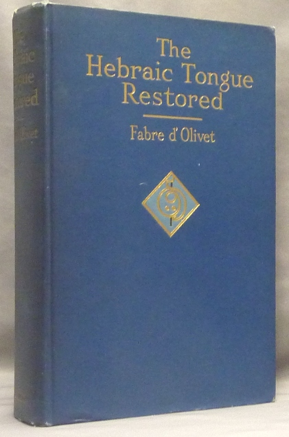 The Hebraic Tongue Restored. And the True Meaning of the Hebrew Words Re-established and Proved by their Radical Analysis. Antoine Fabre D'OLIVET, Nayán Louise Redfield.