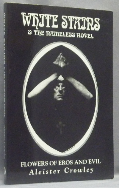 White Stains & The Nameless Novel. Flowers of Eros and Evil. Aleister CROWLEY, D. M. Mitchell.