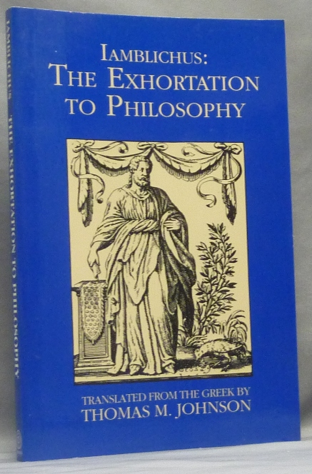 The Exhortation to Philosophy. Including the Letters of Iamblichus and Proclus' Commentary on the Chaldean Oracles. IAMBLICHUS., Thomas M. Johnson., Stephen Neuville., Joscelyn Godwin.