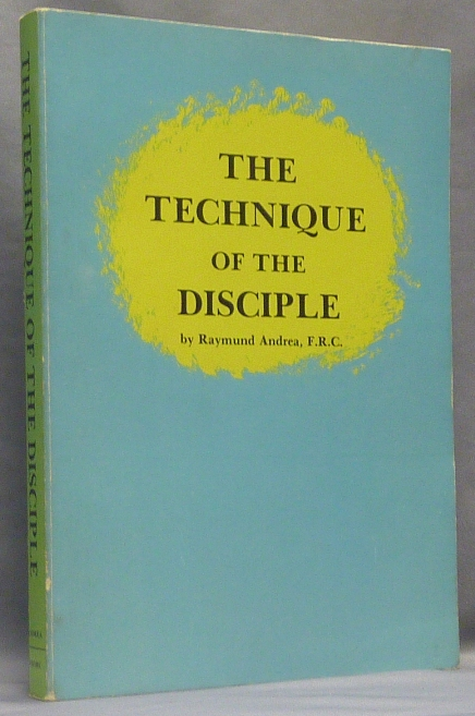 The Technique of the Disciple (Rosicrucian Library XVI). Raymund ANDREA.