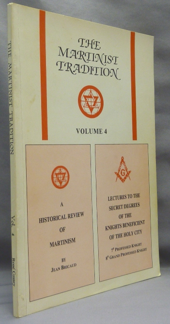 The Martinist Tradition. Volume 4. A Historical Review of Martinism AND Lectures to the Secret Degrees of the Knights Beneficient of the Holy City. René COSSEY, Contributors: Jean Bricaud, 8th Grand Professed Knight Seventh Professed Knight.
