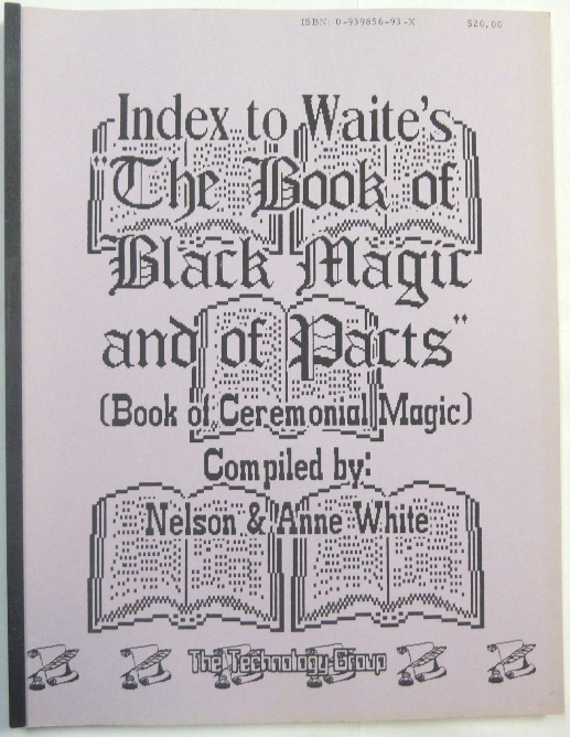 """Index to Waite's """"The Book of Black Magic and of Pacts"""" (Book of Ceremonial Magic). Frater Zarathustra, Soror Veritas, Nelson WHITE, Anne - Compilers."""