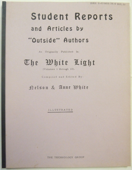"Student Reports and Articles by ""Outside"" Authors, as Originally Published in: The White Light ( Volumes 1 through 10 ). Frater Zarathustra, Soror Veritas, Nelson WHITE."