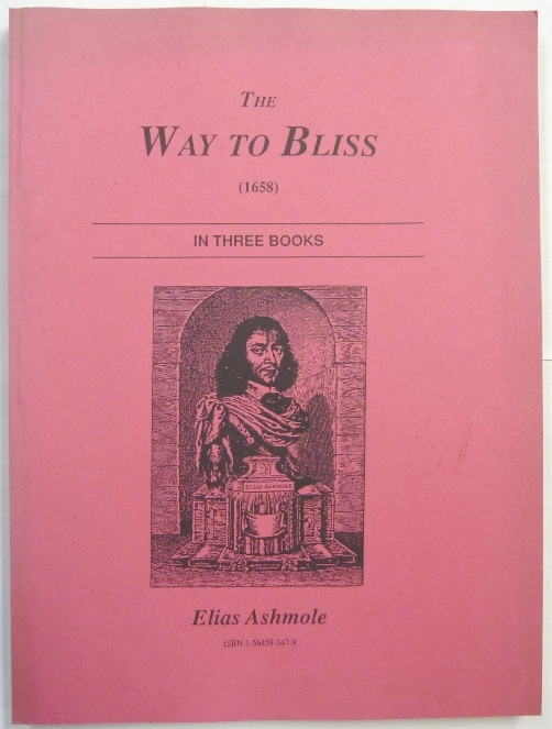 The Way to Bliss (1658) In Three Books [ The Way to Blifs : in three books. Made publick by Elias Ashmole Esq. qui eft Mercuriophilus Anglicus ]. Elias ASHMOLE.