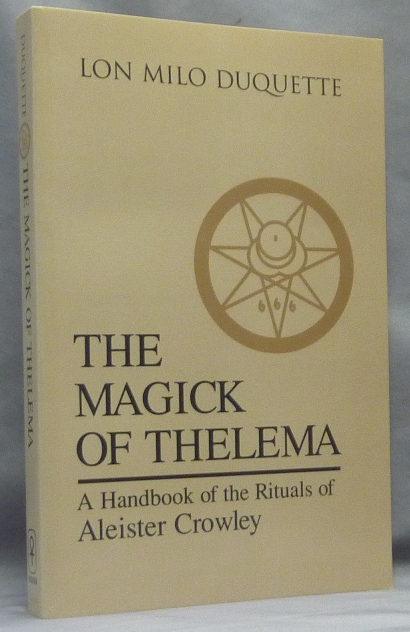 The Magick of Thelema. A Handbook of the Rituals of Aleister Crowley. Lon Milo DUQUETTE, Hymenaeus Beta, Aleister Crowley - related works.
