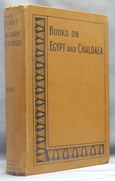 The Liturgy of Funerary Offerings. The Egyptian Texts with English Translations [ Books on Egypt and Chaldaea. Vol. XXV of the Series ]; with 107 illustrations in the text. E. A. Wallis BUDGE.