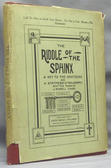 The Riddle of the Sphinx. A Key to the Mysteries and a Synthesis of Philosophy. J. Munsell CHASE.
