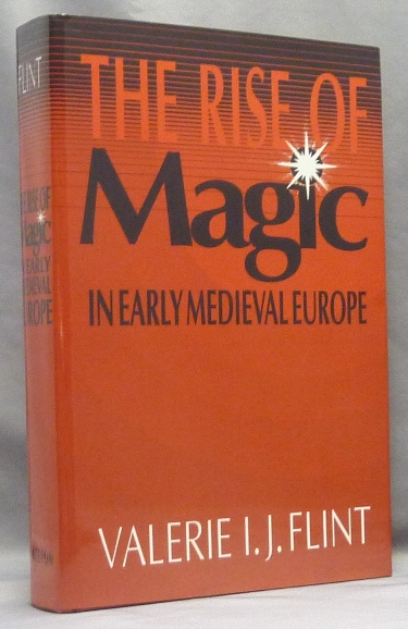 The Rise of Magic In Early Medieval Europe. Valerie I. J. FLINT.