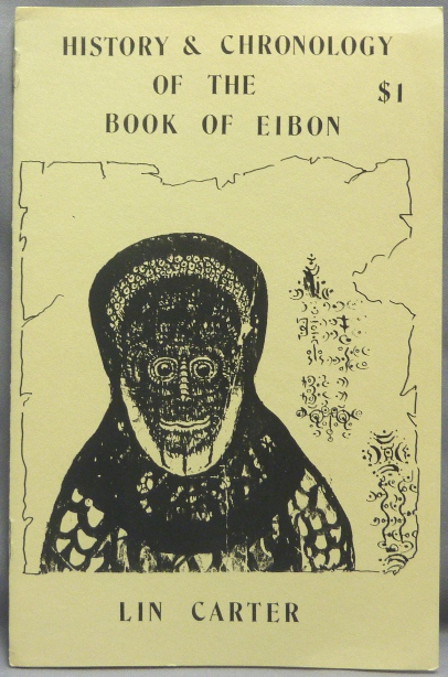 History & Chronology of the Book of Eibon [ Charnel House Chapbook, Number One ]. Necronomicon, Lin CARTER.
