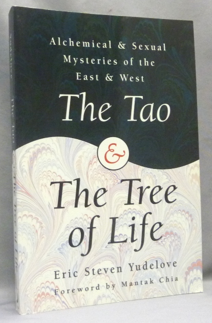 The Tao and the Tree of Life. Alchemical & Sexual Mysteries of the East & West; Llewellyn's World Religion & Magic series. Eric Steven YUDELOVE, Mantak Chia.