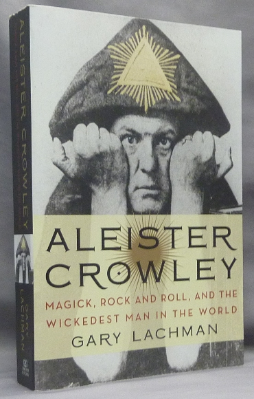 Aleister Crowley: Magick, Rock and Roll, and the Wickedest Man in the World. Gary - SIGNED LACHMAN, Aleister Crowley related.