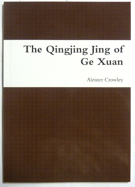 """The Qingjing Jing of Ge Xuan """"The Classic of Purity"""". A Poetic Paraphrase by Aleister Crowley based on the translation of James Legge. Aleister CROWLEY, Max Demian, Aleister Crowley related."""