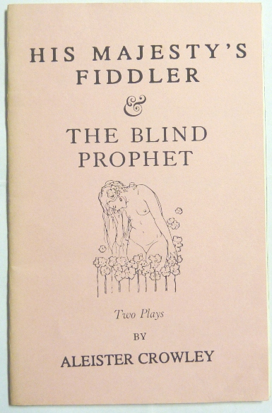His Majesty's Fiddler, A Sketch. ( & ) The Blind Prophet, A Ballet. Aleister CROWLEY.