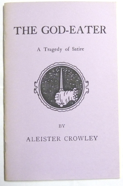 The God-Eater. A Tragedy of Satire [ The God Eater ]. Aleister CROWLEY.