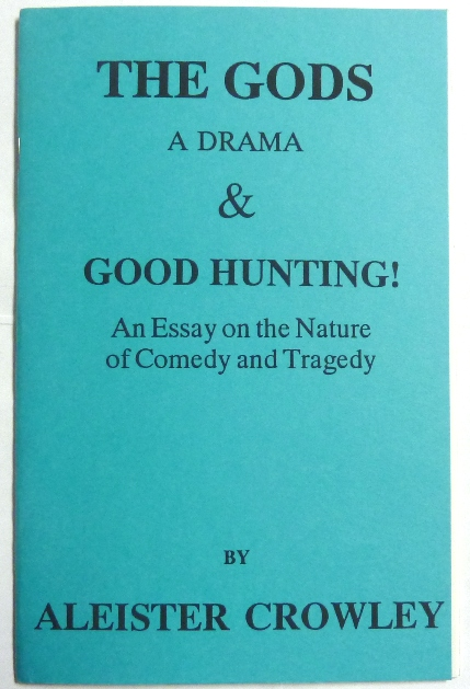 The Gods, A Drama & Good Hunting! An Essay on the Nature of Comedy and Tragedy. Aleister CROWLEY.