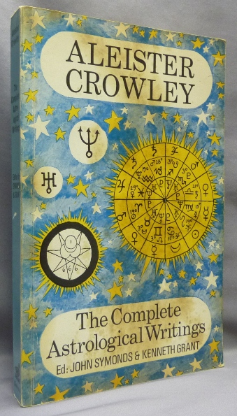 The Complete Astrological Writings; Containing a Treatise on Astrology Liber 536. How Horoscopes are Faked by Cor Scopionis. Batrachophrenoboocosmomachia. John Symonds, Kenneth Grant.