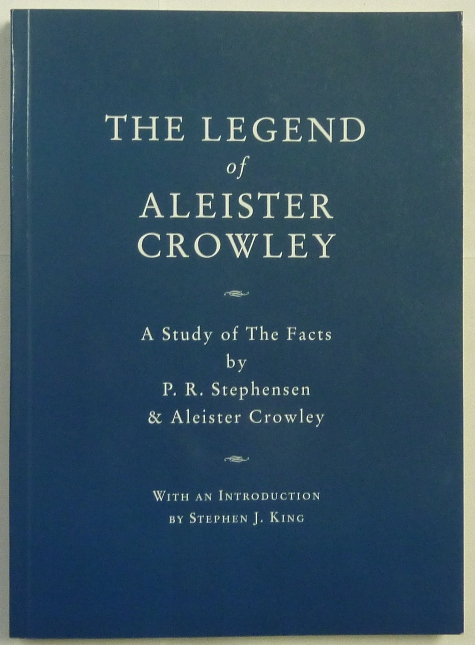 The Legend of Aleister Crowley. A Study of the Facts. P. R. STEPHENSEN, Aleister Crowley, Stephen J. King. - Inscribed.