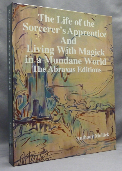 The Life of the Sorcerer's Apprentice. AND Living with Magick in a Mundane World ( Two volumes in one ); First Revised Abraxas Editions. Anthony MOLLICK, Frater Eurhythmy, Aleister Crowley: related works.