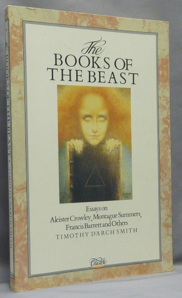 The Books of the Beast. Essays on Aleister Crowley, Montague Summers, Francis Barrett and others. Timothy d'Arch SMITH, Aleister Crowley - related works.