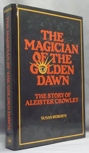 The Magician of the Golden Dawn: the Story of Aleister Crowley. Susan ROBERTS, Israel Regardie, Aleister Crowley: related works.
