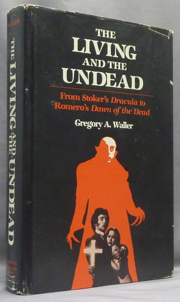 The Living Dead and the Undead, From Stoker's Dracula to Romero's Dawn of the Dead. Gregory A. WALLER.