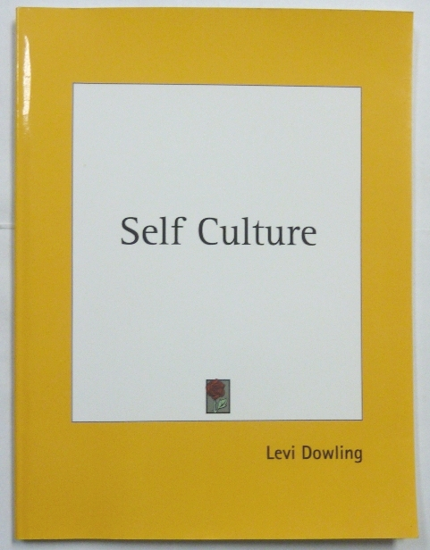 Self Culture. A Course of Lessons on Developing the Physical, Unfolding the Soul and Attaining Unto the Spiritual. Levi DOWLING.