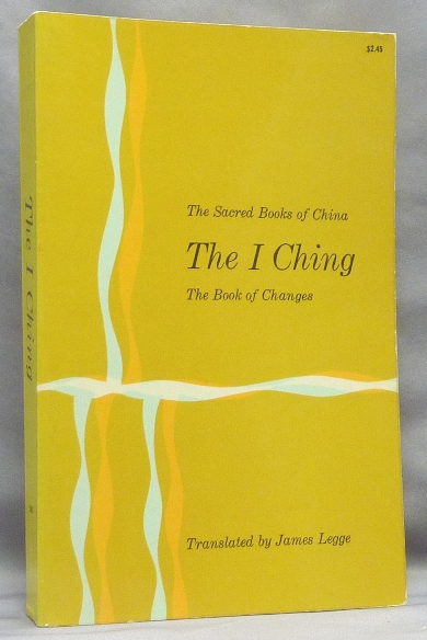 The Sacred Books Of China. The I Ching. The Book of Changes. I Ching, James LEGGE.
