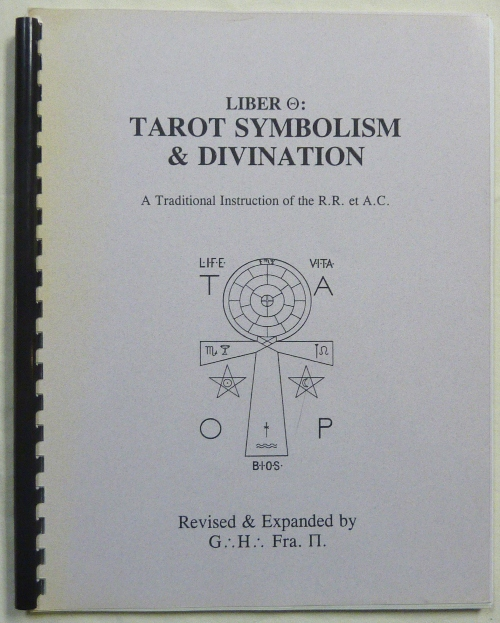 Liber [Theta]: Tarot Symbolism & Divination. A Traditional Instruction of the R.R. et A.C. Temple of Thelema, S. L. MacGregor-Mathers, G.'. H.'. Fra. P., Frater Prometheus - James Eshelman.