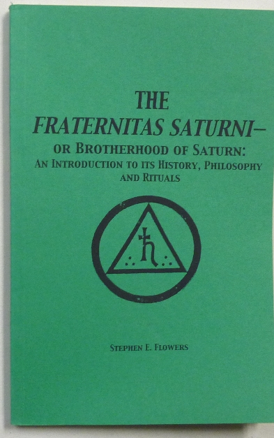 The Fraternitas Saturni - or Brotherhood of Saturn: an Introduction to its History, Philosophy and Rituals. Stephen E. - SIGNED FLOWERS, aka Edred Thorsson, Aleister Crowley: related works.