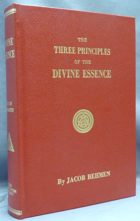 The Three Principles of the Divine Essence; of the Eternal Dark, Light, and Temporary World. Showing What the Soul, the Image and the Spirit of the Soul are: As Also what Angels, Heaven and Paradise are. How Adam was before the Fall, in the Fall, and After the Fall. Jacob BEHMEN, Bohme Boehme.